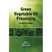 Green Vegetable Oil Processing - Walter E. Farr and Andrew Proctor - Revised First Edition 2013 - 306 pages