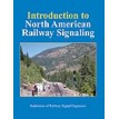 Introduction to North American Railway Signaling - Institute of Railway Signal Engineers - 2008